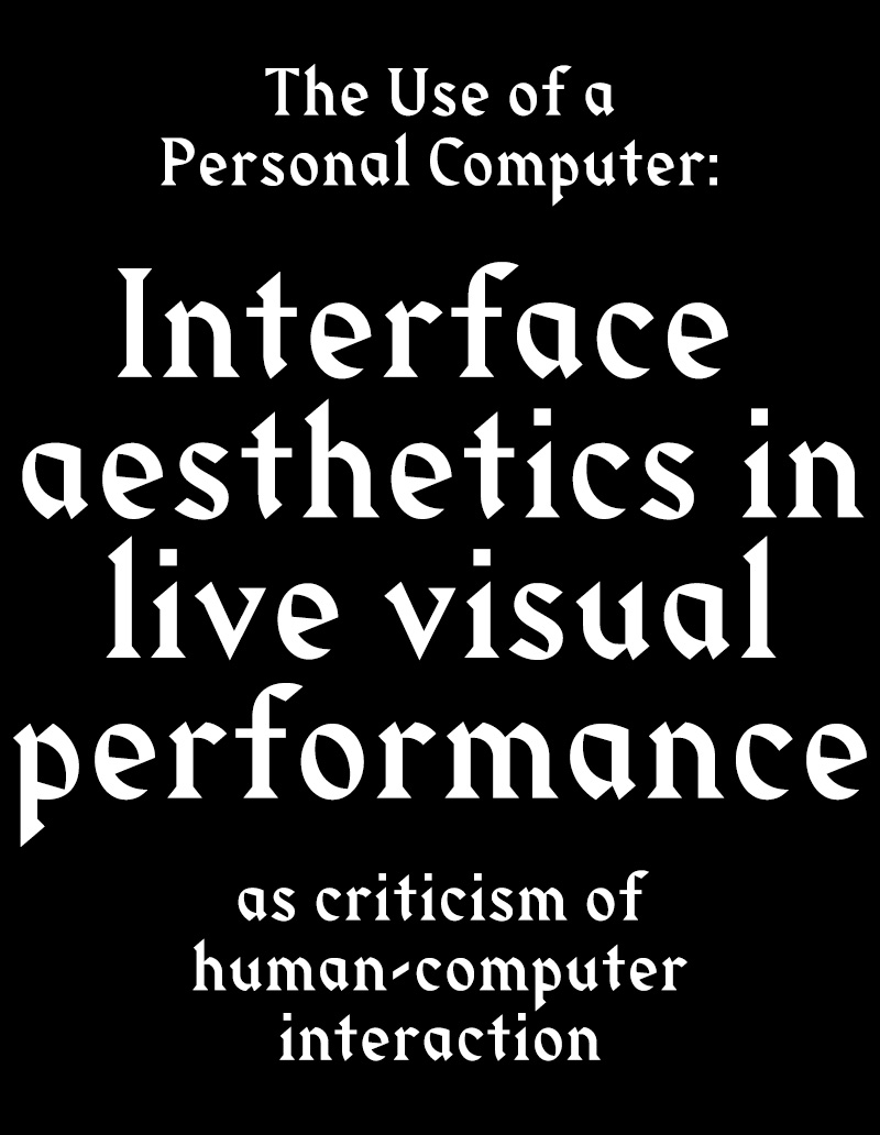 The Use of a Personal Computer: Interface aesthetics in live visual performance as criticism of human-computer interaction
